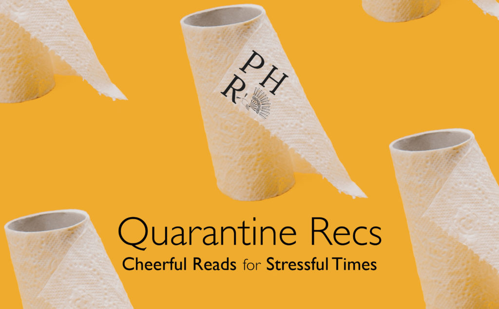 "A pattern of empty rolls of toilet paper with the PHR logo and text that reads: ""Quarantine Recs: Cheerful Reads for Stressful TImes"""